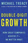Double Digit Growth How Great Companies Achieve It No Matter What
