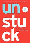 Unstuck A Tool for Yourself Your Team & Your World