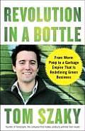 Revolution in a Bottle From Worm Poop to a Garbage Empire That Is Redefining Green Business