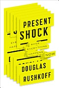 Present Shock When Everything Happens Now