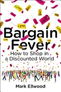 Bargain Fever Our Obsession With Getting More for Less