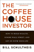 Coffeehouse Investor How to Build Wealth Ignore Wall Street & Get On with Your Life