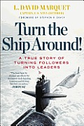 Turn the Ship Around A True Story of Turning Followers into Leaders