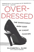 Overdressed The Shockingly High Cost of Cheap Fashion