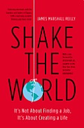 Shake the World Its Not about Finding a Job Its about Creating a Life