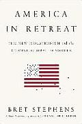 America in Retreat The New Isolationism & the Coming Global Disorder