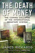 Death of Money The Coming Collapse of the International Monetary System