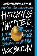 Hatching Twitter A True Story of Money Power Friendship & Betrayal