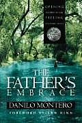 The Father's Embrace: Opening Yourself to God, Feeling His Loving Touch