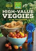 High Value Veggies A Garden Investment Guide to Edibles That Give the Most Bang for the Buck