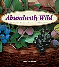 Abundantly Wild Collecting & Cooking Wild Edibles in the Upper Midwest