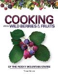 Cooking with Wild Berries & Fruits of the Rocky Mountain States