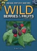 Wild Berries & Fruits Field Guide of Indiana, Kentucky and Ohio