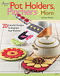 Pot Holders, Pinchers & More: 20 Colorful Designs to Brighten Your Kitchen [With Pattern(s)]