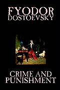 Crime and Punishment by Fyodor M. Dostoevsky, Fiction, Classics