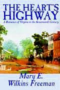 The Heart's Highway - A Romance of Virginia in the Seventeenth Century by Mary E. Wilkins Freeman, Fiction
