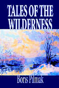 Tales of the Wilderness by Boris Pilniak, Fiction, Literary, Mystery & Detective, Short Stories