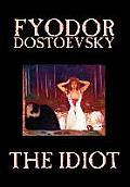 The Idiot by Fyodor Mikhailovich Dostoevsky, Fiction, Classics