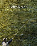 Lefty Krehs Presenting the Fly A Practical Guide to the Most Important Element of Fly Fishing