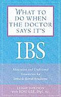 What to Do When the Doctor Says Its IBS Alternative & Traditional Treatments for Irritable Bowel Syndrome