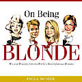 On Being Blonde Wit & Wisdom from the Worlds Most Infamous Blondes