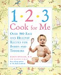 1 2 3 Cook For Me Quick Easy Healthy Recipes For Babies & Toddlers