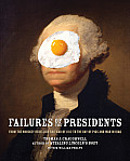 Failures of the Presidents From the Whiskey Rebellion & War of 1812 to the Bay of Pigs & War in Iraq