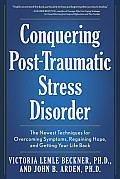 Conquering Post Traumatic Stress Disorder The Newest Techniques for Overcoming Symptoms Regaining Hope & Getting Your Life Back