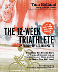 12 Week Triathlete 2nd Edition Revised & Updated Train for a Triathlon in Just Three Months