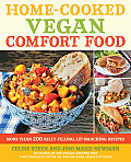 Home Cooked Vegan Comfort Food More Than 200 Belly Filling Lip Smacking Recipes