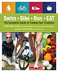 Swim Bike Run Eat The Complete Guide to Fueling Your Triathlon