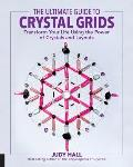 Ultimate Guide to Crystal Grids Transform Your Life Using the Power of Crystals & Stones