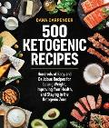 500 Ketogenic Recipes Hundreds of Easy & Delicious Recipes for Losing Weight Improving Your Health & Staying in the Ketogenic Zone