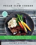 Vegan Slow Cooker Revised & Expanded Simply Set It & Go with 160 Recipes for Intensely Flavorful Fuss Free Fare Everyone Vegan or Not Will Devour burst Includes new photos & recipes