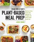 Vegan Yack Attacks Plant Based Meal Prep Weekly Meal Plans & Recipes to Streamline Your Vegan Lifestyle