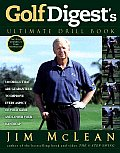 Golf Digests Ultimate Drill Book Over 120 Drills That Are Guaranteed to Improve Every Aspect of Your Game & Lower Your Handicap
