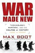 War Made New Technology Warfare & the Course of History 1500 to Today