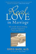 Real Love in Marriage The Truth about Finding Genuine Happiness Now & Forever