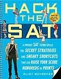 Hack the SAT A Private SAT Tutor Spills the Secret Strategies & Sneaky Shortcuts That Can Raise Your Score Hundreds of Points