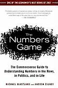 Numbers Game The Commonsense Guide to Understanding Numbers in the News in Politics & in Life