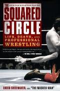 Squared Circle Life Death & Professional Wrestling