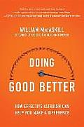 Doing Good Better Effective Altruism & a How You Can Make a Difference