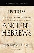 Lectures on the Origin and Growth of Religion as Illustrated by the Religion of the Ancient Hebrews: The Hibbert Lectures, 1892