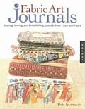 Fabric Art Journals Making Sewing & Embellishing Journals from Cloth & Fibers