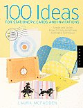 100 Ideas for Stationery Cards & Invitations Simple & Stylish Projects Using Handmade & Digital Techniques