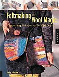Feltmaking & Wool Magic 20 Easy Sew Projects