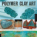Polymer Clay Art Projects & Techniques for Jewelry Gifts Figures & Decorative Surfaces