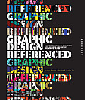Graphic Design Referenced A Visual Guide to the Language Applications & History of Graphic Design