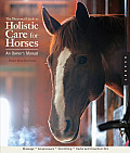 Illustrated Guide to Holistic Care for Horses An Owners Manual