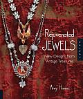 Rejuvenated Jewels New Designs from Vintage Treasures